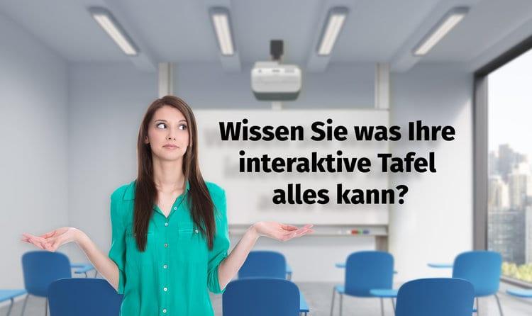 Wissen Sie was Ihre interaktive Tafel alles kann?